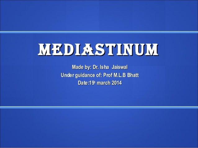 mediastinummediastinum Made by: Dr. Isha JaiswalMade by: Dr. Isha Jaiswal Under guidance of: Prof M.L.B BhattUnder guidanc...