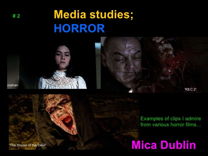 Mica Dublin # 2 Media studies;  HORROR Examples of clips I admire from various horror films… 'The House of the Devil'   'R...