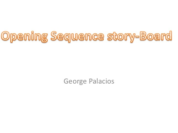 George Palacios<br />Opening Sequence story-Board <br />