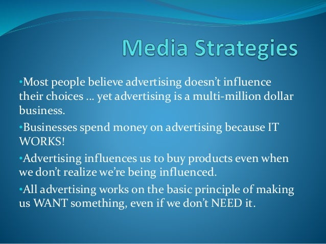 •Most people believe advertising doesn't influence their choices … yet advertising is a multi-million dollar business. •Bu...