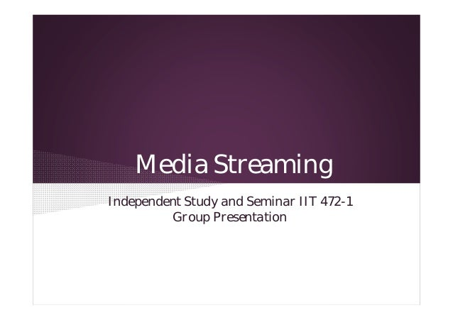 Media Streaming Independent Study and Seminar IIT 472-1 Group Presentation