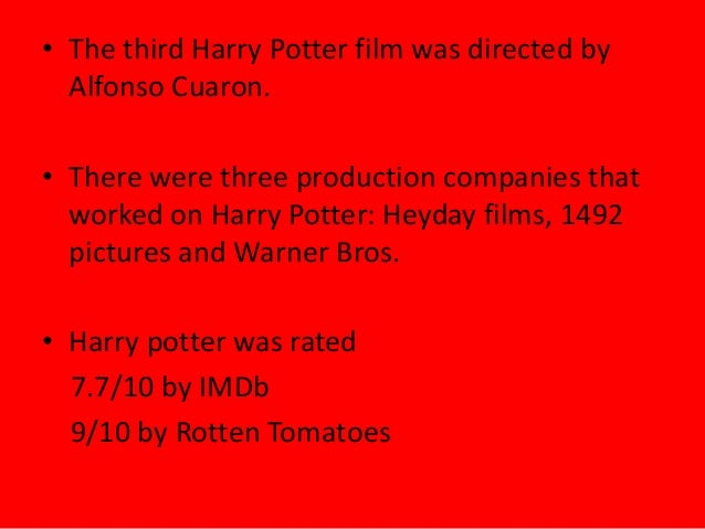 • The third Harry Potter film was directed byAlfonso Cuaron.• There were three production companies thatworked on Harry Po...
