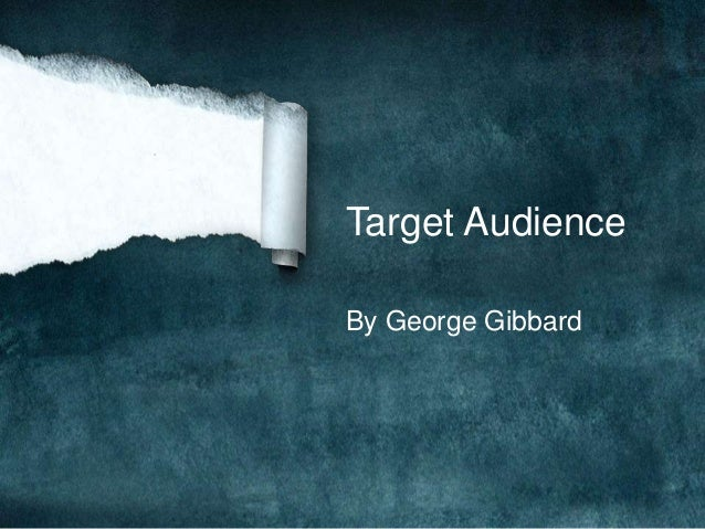 Target Audience  By George Gibbard