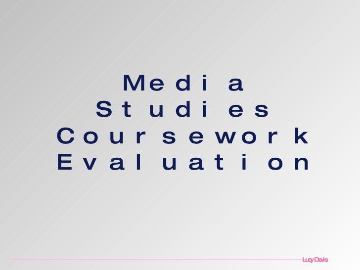 Media Studies Coursework Evaluation Lucy Davis