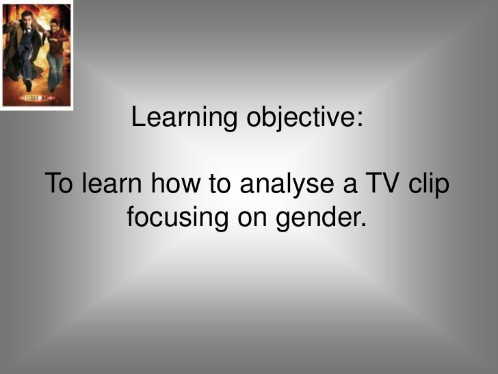 Learning objective:To learn how to analyse a TV clip       focusing on gender.