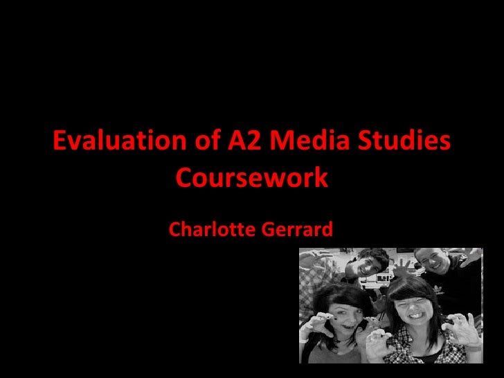 Evaluation of A2 Media Studies Coursework Charlotte Gerrard