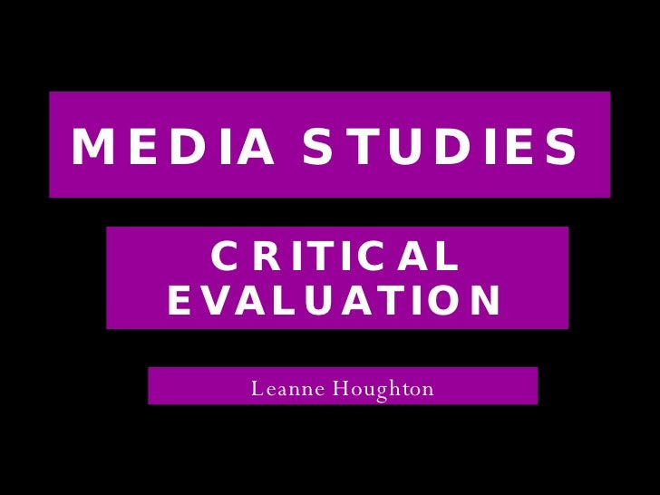 MEDIA STUDIES CRITICAL EVALUATION Leanne Houghton
