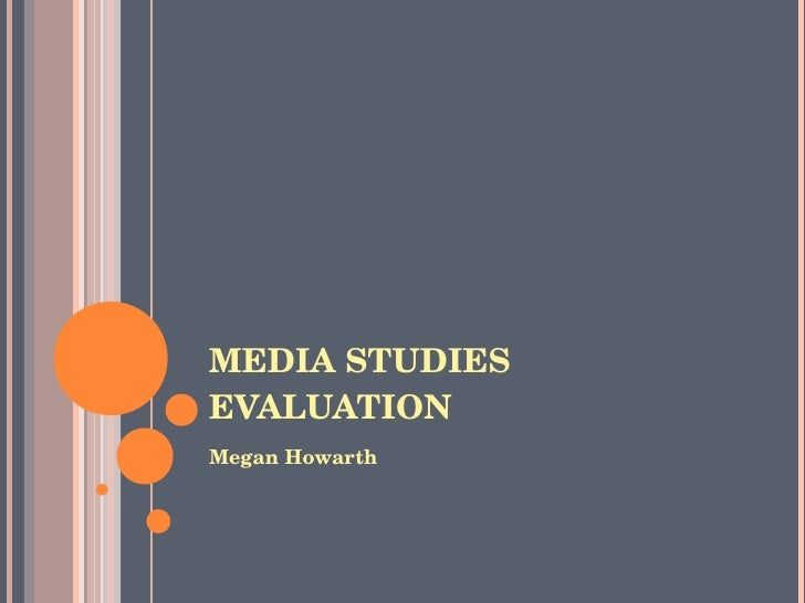 MEDIA STUDIES EVALUATION  <ul><li>Megan Howarth </li></ul>