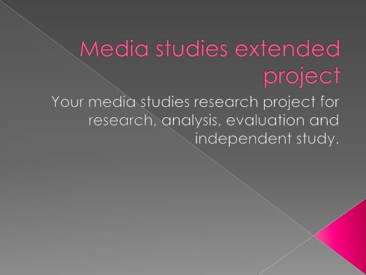 Media studies extended project <br />Your media studies research project for research, analysis, evaluation and independen...