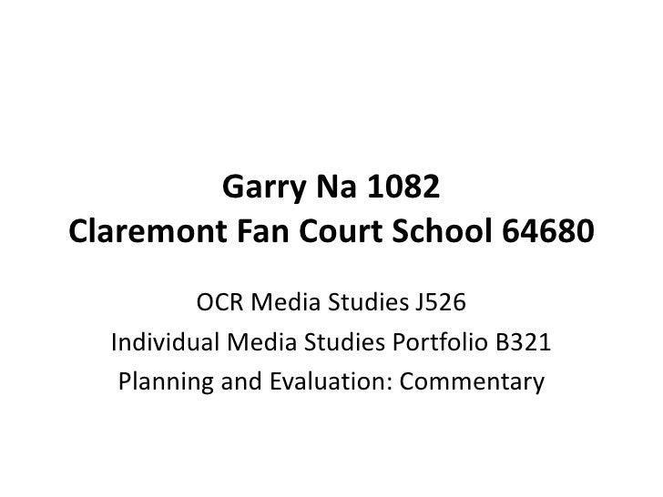 Garry Na 1082Claremont Fan Court School 64680          OCR Media Studies J526  Individual Media Studies Portfolio B321   P...