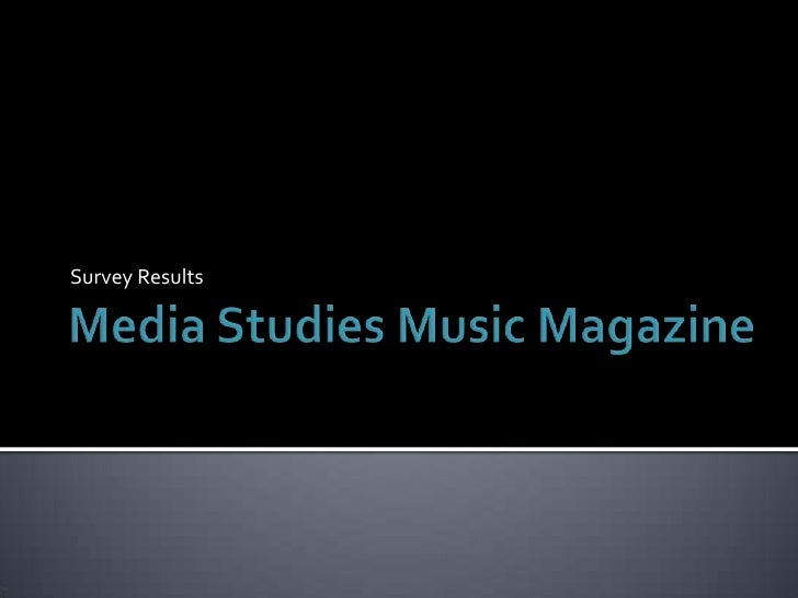 Media Studies Music Magazine<br />Survey Results<br />