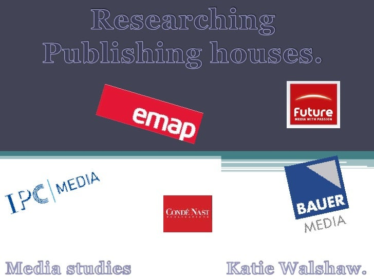 Researching<br />Publishing houses.<br />Media studies<br />Katie Walshaw.<br />