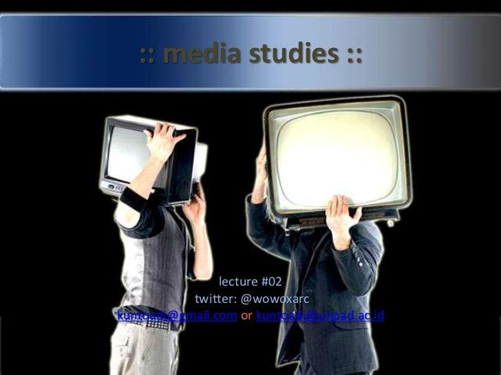 :: media studies ::<br />lecture #02<br /> twitter: @wowoxarc<br />kuntoadi@gmail.com or kuntoadi@unpad.ac.id<br />