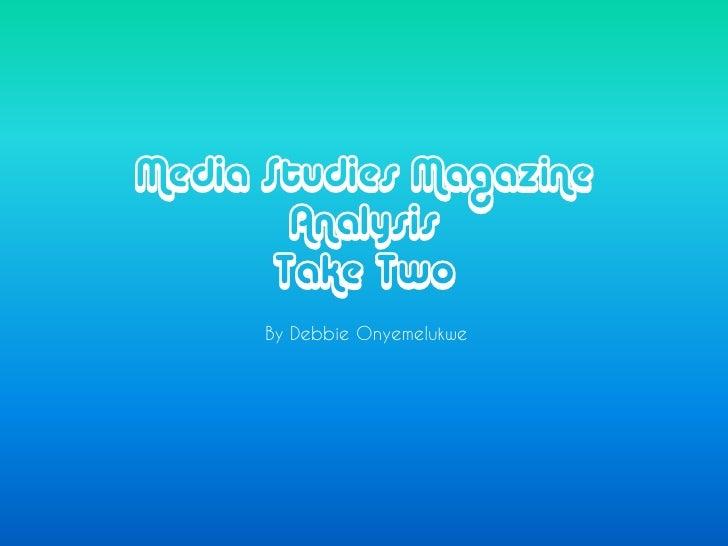 Media Studies Magazine        Analysis       Take Two      By Debbie Onyemelukwe