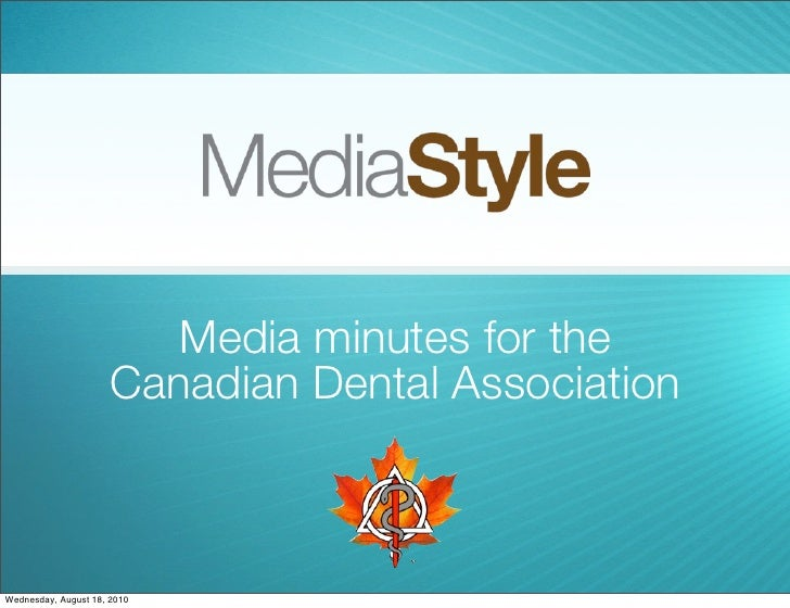 Media minutes for the                       Canadian Dental Association    Wednesday, August 18, 2010