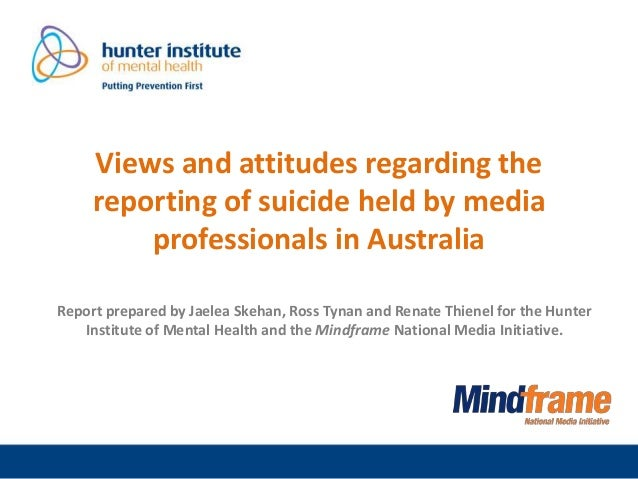 Views and attitudes regarding the reporting of suicide held by media professionals in Australia Report prepared by Jaelea ...