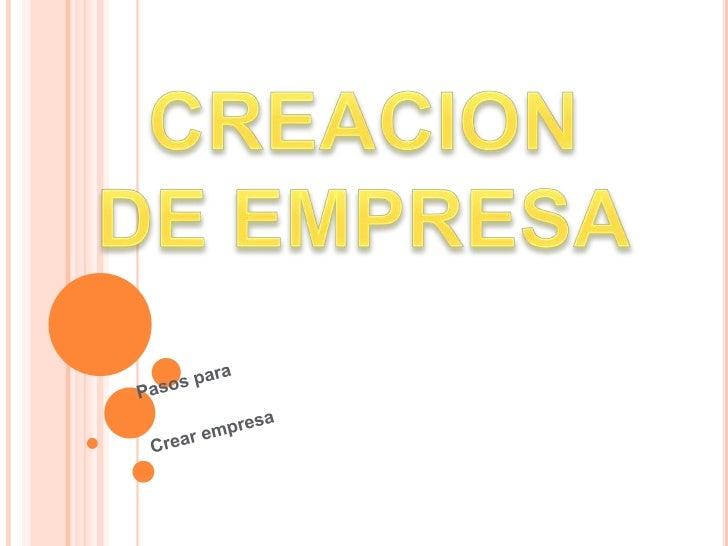 CREACION DE EMPRESA<br />Pasos para<br />Crear empresa<br />