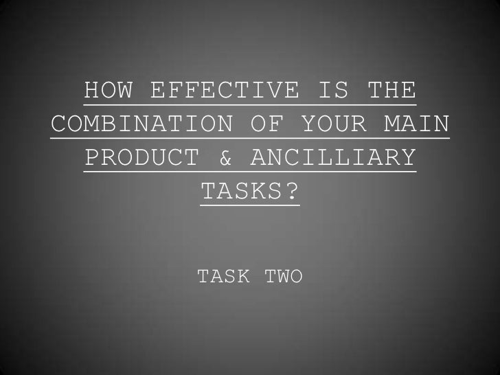 HOW EFFECTIVE IS THECOMBINATION OF YOUR MAIN  PRODUCT & ANCILLIARY         TASKS?        TASK TWO