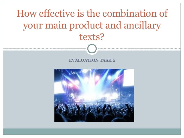 How effective is the combination of your main product and ancillary texts? EVALUATION TASK 2