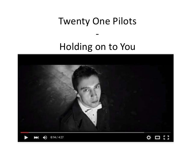 Twenty One Pilots - Holding on to You