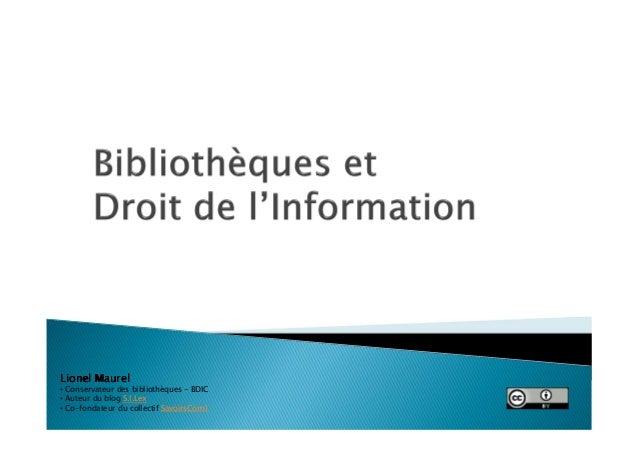 Lionel Maurel• Conservateur des bibliothèques - BDIC• Auteur du blog S.I.Lex• Co-fondateur du collectif SavoirsCom1