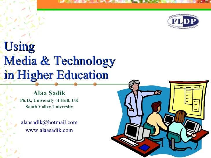 Alaa Sadik Ph.D., University of Hull, UK South Valley University [email_address] www.alaasadik.com Using  Media & Technolo...