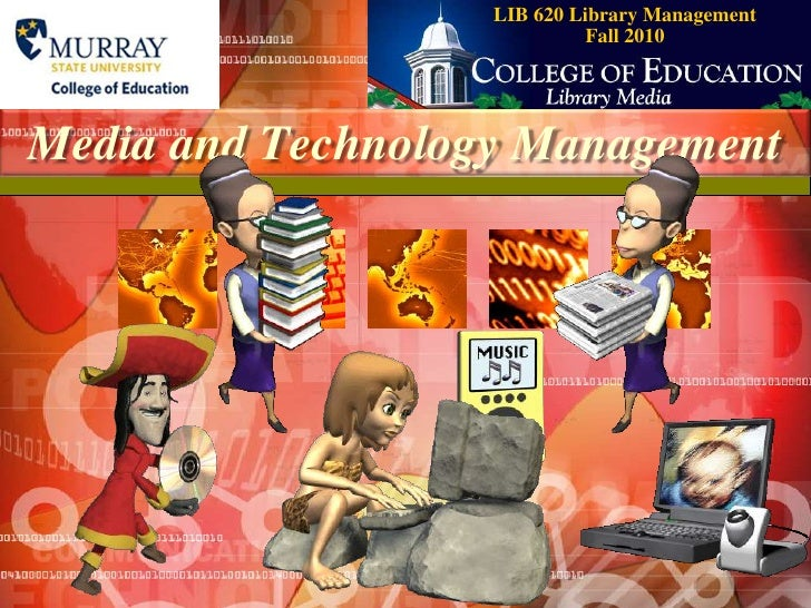 LIB 620 Library ManagementFall 2010<br />Media and Technology Management<br />