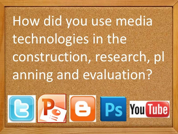 How did you use mediatechnologies in theconstruction, research, planning and evaluation?