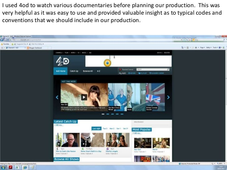 I used 4od to watch various documentaries before planning our production. This wasvery helpful as it was easy to use and p...