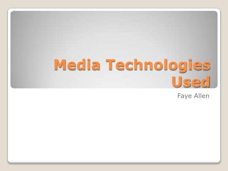 Media Technologies Used<br />Faye Allen<br />