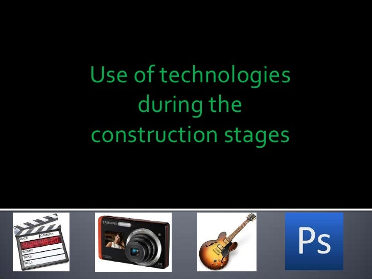 Use of technologies during the construction stages<br />