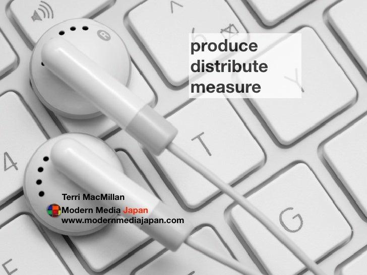 produce                            distribute                            measure     Terri MacMillan Modern Media Japan ww...
