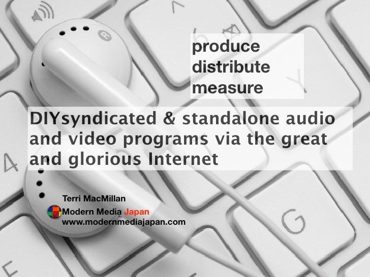 produce                               distribute                               measure DIYsyndicated & standalone audio an...