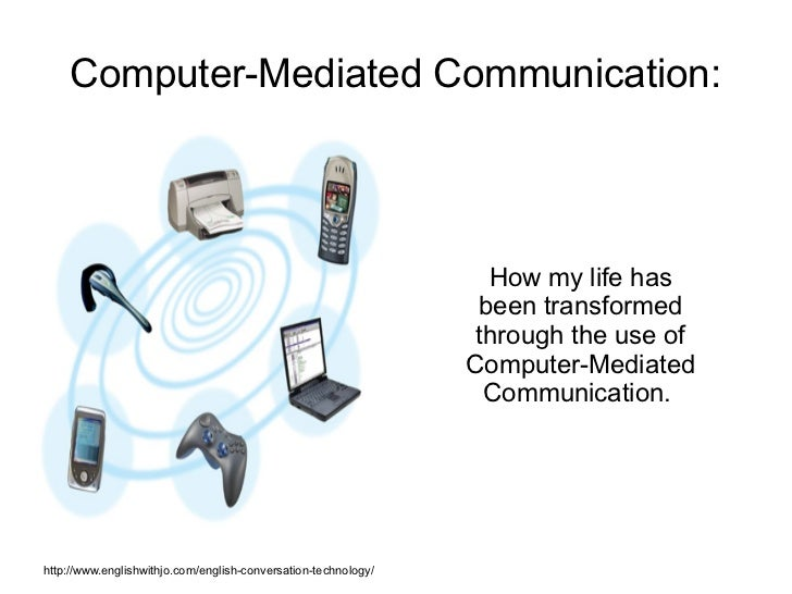 Computer-Mediated Communication:                                                                  How my life has         ...