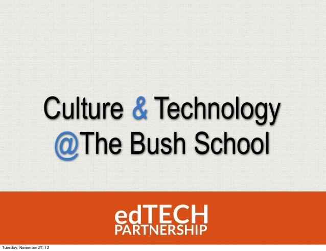 Culture & Technology                     @The Bush SchoolTuesday, November 27, 12
