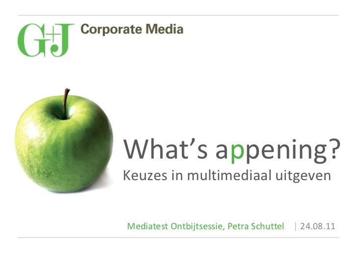 Mediatest Ontbijtsessie, Petra Schuttel     24.08.11 What's a p pening? Keuzes in multimediaal uitgeven