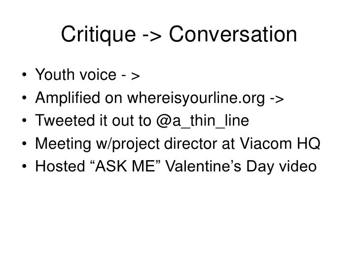 Critique -> Conversation<br />Youth voice - ><br />Amplified on whereisyourline.org -><br />Tweeted it out to @a_thin_line...