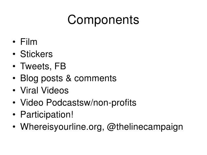 Components<br />Film <br />Stickers<br />Tweets, FB<br />Blog posts & comments<br />Viral Videos<br />Video Podcastsw/non-...