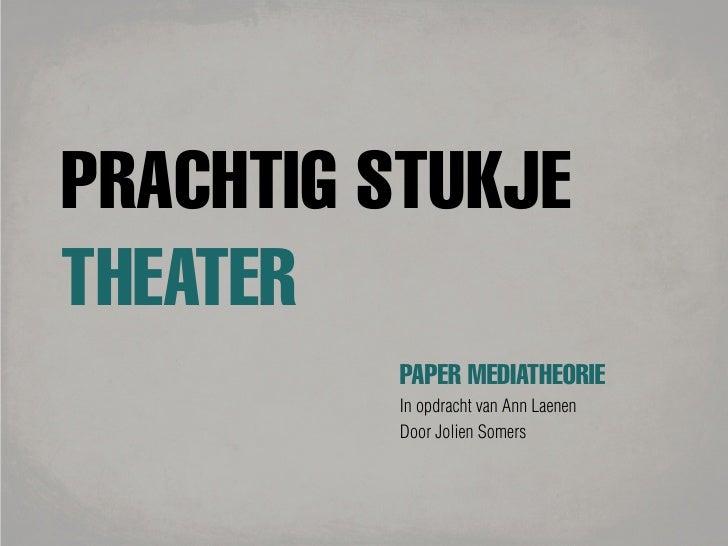 PRACHTIG STUKJETHEATER         PAPER MEDIATHEORIE         In opdracht van Ann Laenen         Door Jolien Somers