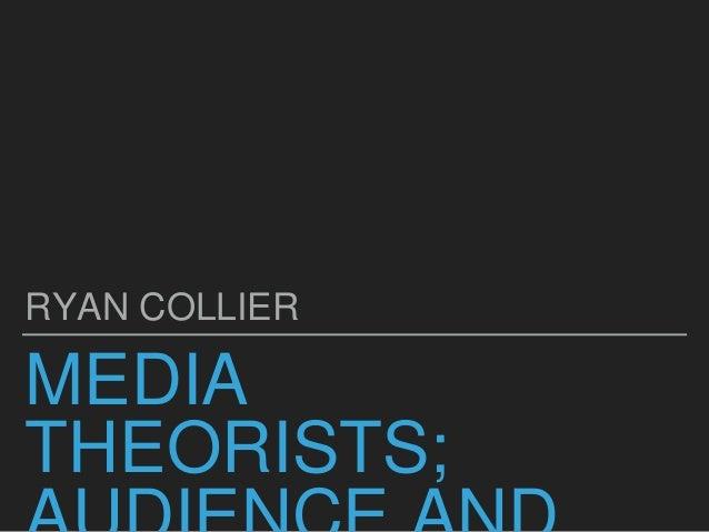 MEDIA THEORISTS; RYAN COLLIER