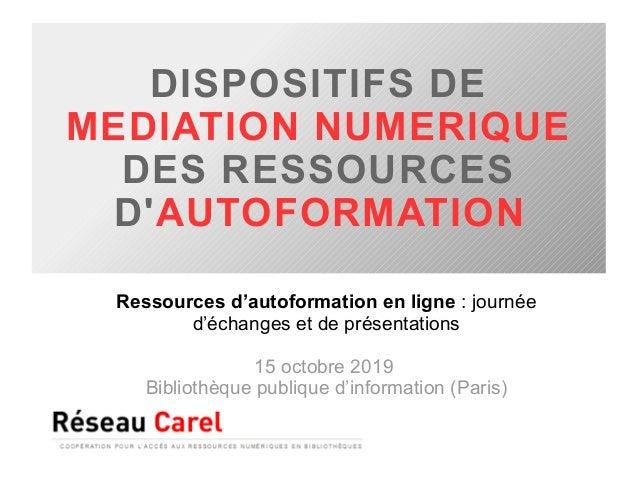 DISPOSITIFS DE MEDIATION NUMERIQUE DES RESSOURCES D'AUTOFORMATION Ressources d'autoformation en ligne : journée d'échanges...