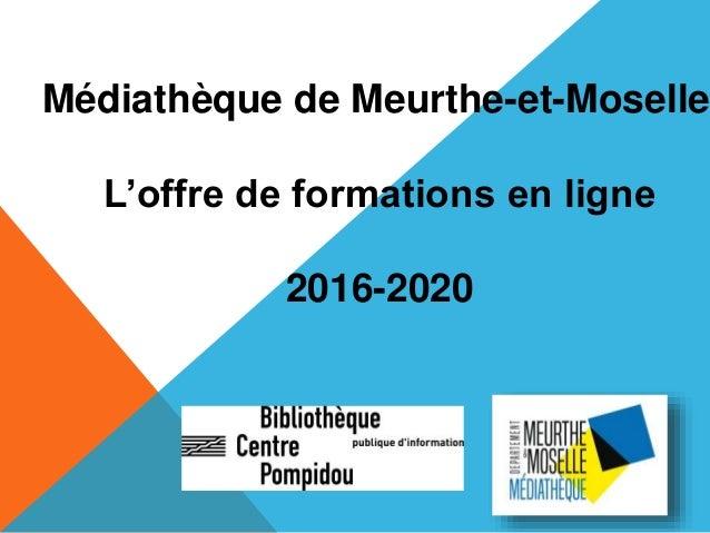 Médiathèque de Meurthe-et-Moselle L'offre de formations en ligne 2016-2020