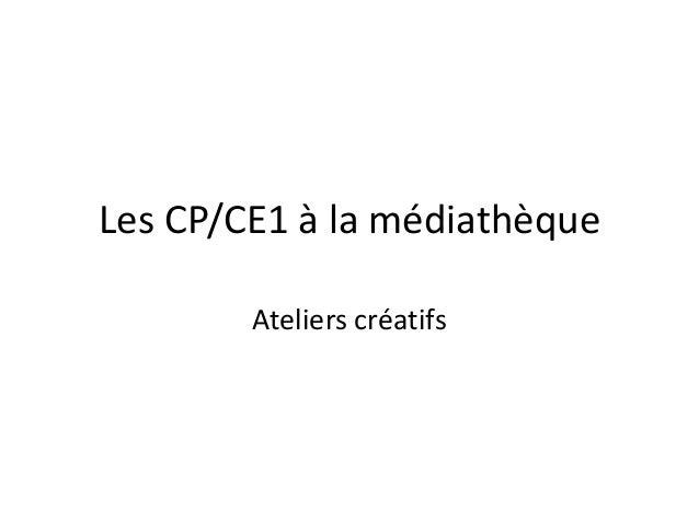 Les CP/CE1 à la médiathèque        Ateliers créatifs