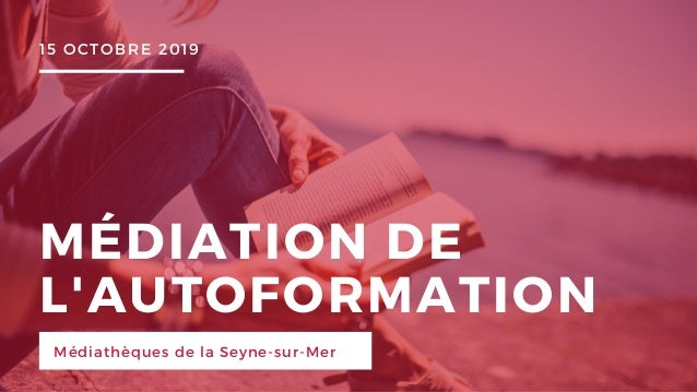 MÉDIATION DE L'AUTOFORMATION Médiathèques de la Seyne-sur-Mer 15 OCTOBRE 2019