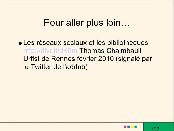 Pour aller plus loin…  Les réseaux sociaux et les bibliothèques http://dlvr.it/dK6m Thomas Chaimbault Urfist de Rennes fev...