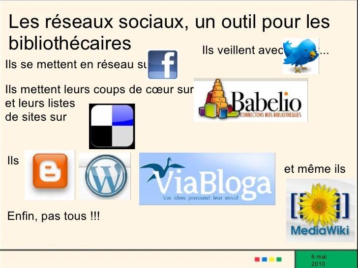 Les réseaux sociaux, un outil pour les bibliothécaires       Ils veillent avec twitter... Ils se mettent en réseau sur .  ...