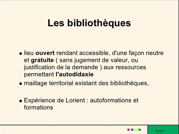 Les bibliothèques  lieu ouvert rendant accessible, d'une façon neutre et gratuite ( sans jugement de valeur, ou justificat...