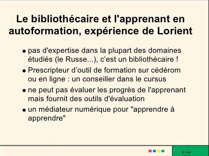 Le bibliothécaire et l'apprenant en autoformation, expérience de Lorient    pas d'expertise dans la plupart des domaines  ...