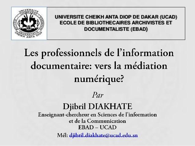 UNIVERSITE CHEIKH ANTA DIOP DE DAKAR (UCAD) ECOLE DE BIBLIOTHECAIRES ARCHIVISTES ET          DOCUMENTALISTE (EBAD)