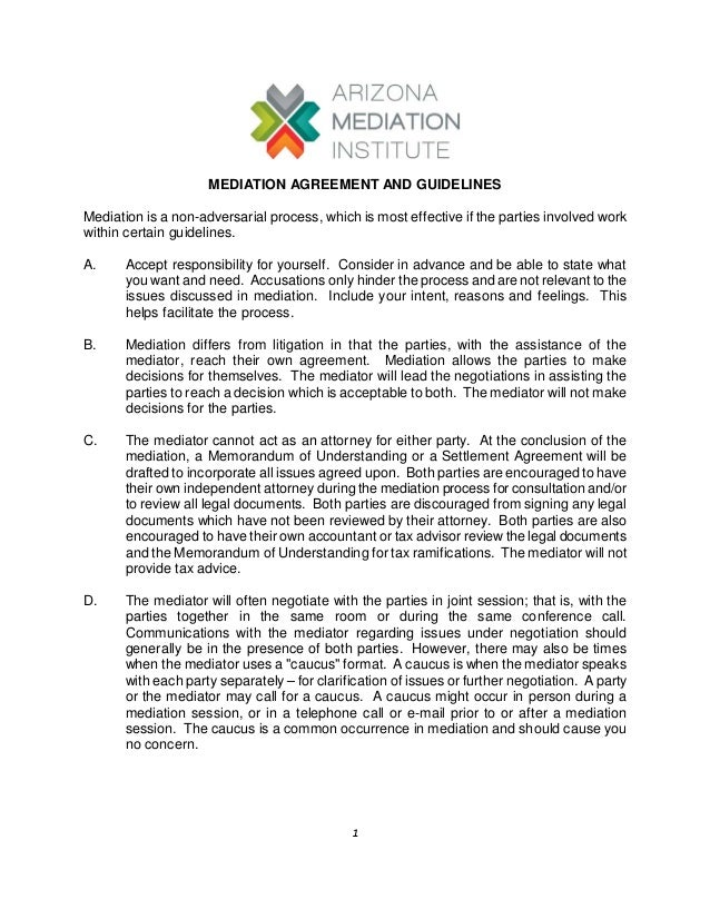 1  MEDIATION AGREEMENT AND GUIDELINES  Mediation is a non-adversarial process, which is most effective if the parties invo...